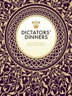 Dictators? Dinners: A Bad Taste Guide to Entertaining Tyrants Cover Image