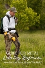 Guide For Metal Detecting Beginners: How To Start Searching In The Field: Metal Detector Treasure Hunting Cover Image