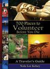 700 Places to Volunteer Before You Die: A Traveler's Guide Cover Image