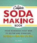 The Complete Soda Making Book: From Homemade Root Beer to Seltzer and Sparklers, 100 Recipes to Make Your Own Soda Cover Image