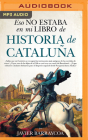 Eso No Estaba En Mi Libro de Historia de Cataluña (Narración En Castellano) Cover Image