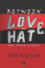 Between Love and Hate: And Other Stories Cover Image