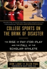 College Sports on the Brink of Disaster: The Rise of Pay-for-Play and the Fall of the Scholar-Athlete Cover Image