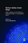 Worker Safety Under Siege: Labor, Capital, and the Politics of Workplace Safety in a Deregulated World: Labor, Capital, and the Politics of Workplace Cover Image