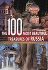 The 100 Most Beautiful Treasures of Russia: A Cultural Journey Through Russian History Cover Image