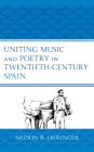 Uniting Music and Poetry in Twentieth-Century Spain Cover Image