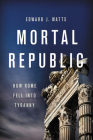 Mortal Republic: How Rome Fell into Tyranny Cover Image