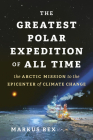 The Greatest Polar Expedition of All Time: The Arctic Mission That Will Change Climate Science Cover Image
