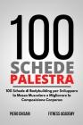 100 Schede Palestra: 100 Schede di Allenamento Bodybuilding per Sviluppare la Massa Muscolare e Migliorare la Composizione Corporea Cover Image