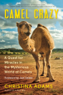 Camel Crazy: A Quest for Miracles in the Mysterious World of Camels Cover Image