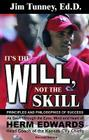 It's the Will, Not the Skill: Principles and Philosophies of Success as Seen Through the Eyes, Mind and Heart of Herm Edwards, Head Coach of the Kan Cover Image