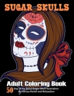 Sugar Skulls Coloring Book: Coloring Books for Adults Featuring Day of the Dead 50 Sugar Skull Illustration for Stress Relief and Relaxation Cover Image