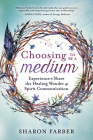 Choosing to Be a Medium: Experience & Share the Healing Wonder of Spirit Communication Cover Image