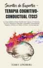 Secretos de Expertos - Terapia Cognitivo-Conductual (TCC): La Guía Definitiva Hecha Sencilla Para Superar el Control de la ira, la Ansiedad, la Depres Cover Image