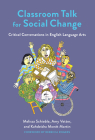 Classroom Talk for Social Change: Critical Conversations in English Language Arts Cover Image