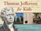 Thomas Jefferson for Kids: His Life and Times with 21 Activities (For Kids series #37) Cover Image