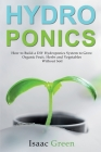 Hydroponics: How to Build a DIY Hydroponics System to Grow Organic Fruit, Herbs and Vegetables Without Soil Cover Image