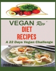 Vegan Rev' Deit Recipes: The Twenty-Two Vegan Challenge: 50 Healthy and Delicious Vegan Diet Recipes to Help You Lose Weight and Look Amazing Cover Image