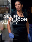 Seeing Silicon Valley: Life inside a Fraying America Cover Image