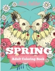 Spring Adult Coloring Book: Adult Coloring Book Celebrating Springtime, Flowers, and Nature Cover Image
