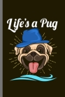 Life is a Pug: For Dogs Puppy Animal Lovers Cute Animal Composition Book Smiley Sayings Funny Vet Tech Veterinarian Animal Rescue Sar Cover Image