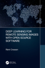 Deep Learning for Remote Sensing Images with Open Source Software (Signal and Image Processing of Earth Observations) Cover Image