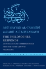 The Philosopher Responds: An Intellectual Correspondence from the Tenth Century, Volume One (Library of Arabic Literature #19) Cover Image