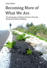 Becoming More of What We Are: The Awareness of Need as Drive for Personal, Social and Political Unfolding (Politikwissenschaft / Political Science) Cover Image