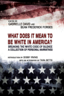 What Does it Mean to be White in America?: Breaking the White Code of Silence, A Collection of Personal Narratives Cover Image