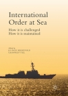 International Order at Sea: How It Is Challenged. How It Is Maintained. Cover Image
