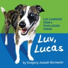 Luv, Lucas: Life Learnings from a Four-legged Friend Cover Image