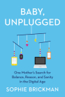 Baby, Unplugged: One Mother's Search for Balance, Reason, and Sanity in the Digital Age Cover Image