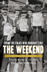 From the Folks Who Brought You the Weekend: A Short, Illustrated History of Labor in the United States Cover Image