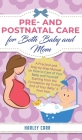 Pre and Postnatal Care for Both Baby and Mom: A Practical and Step-by-Step Manual on How to Care of Your Baby and Yourself Starting from the Conceptio Cover Image