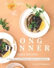 Classy Long Dinner Table Recipes: A Matured and Delicious Dinner Compilation Cover Image