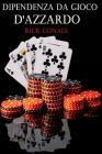 Dipendenza dal gioco d'azzardo: Una guida per smettere di giocare d'azzardo, per capire bene cosa c'è dietro la tua dipendenza e imparare come risolve Cover Image