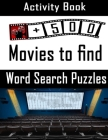 Activity Book Word Search Puzzles 500 Movies To Find: For Movie and Film Lovers Challenge Your Brain Adults Activity book Word Search Puzzles with sol Cover Image