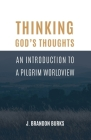 Thinking God's Thoughts: An Introduction to a Pilgrim Worldview Cover Image