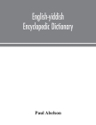 English-Yiddish encyclopedic dictionary; a complete lexicon and work of reference in all departments of knowledge. Prepared under the editorship of Pa Cover Image