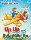 Up Up and Away We Go: Coloring Book Planes Cover Image