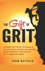 The Gift of Grit: Unleash the Power of Passion & Perseverance, Rewire Your Beliefs, Build Resilience, and Achieve Your Long-term Goals Cover Image