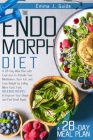 The Endomorph Diet: A 28-Day Meal Plan with Exercises to Activate Your Metabolism, Burn Fat, and Lose Weight by Eating More Food. Fast, De Cover Image