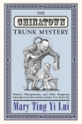 The Chinatown Trunk Mystery: Murder, Miscegenation, and Other Dangerous Encounters in Turn-Of-The-Century New York City Cover Image