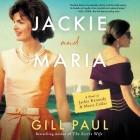 Jackie and Maria Lib/E: A Novel of Jackie Kennedy & Maria Callas Cover Image
