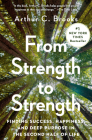 From Strength to Strength: Finding Success, Happiness, and Deep Purpose in the Second Half of Life Cover Image