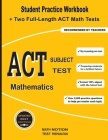 ACT Subject Test Mathematics: Student Practice Workbook + Two Full-Length ACT Math Tests Cover Image