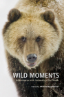 Wild Moments: Adventures with Animals of the North Cover Image