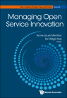 Managing Open Service Innovation (Open Innovation: Bridging Theory and Practice) Cover Image