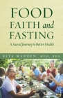 Food, Faith, and Fasting: A Sacred Journey to Better Health Cover Image