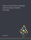 Science as Social Existence: Heidegger and the Sociology of Scientific Knowledge Cover Image